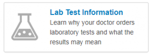 Lab Test Information: Learn why your doctor orders laboratory test and what the results may mean.
