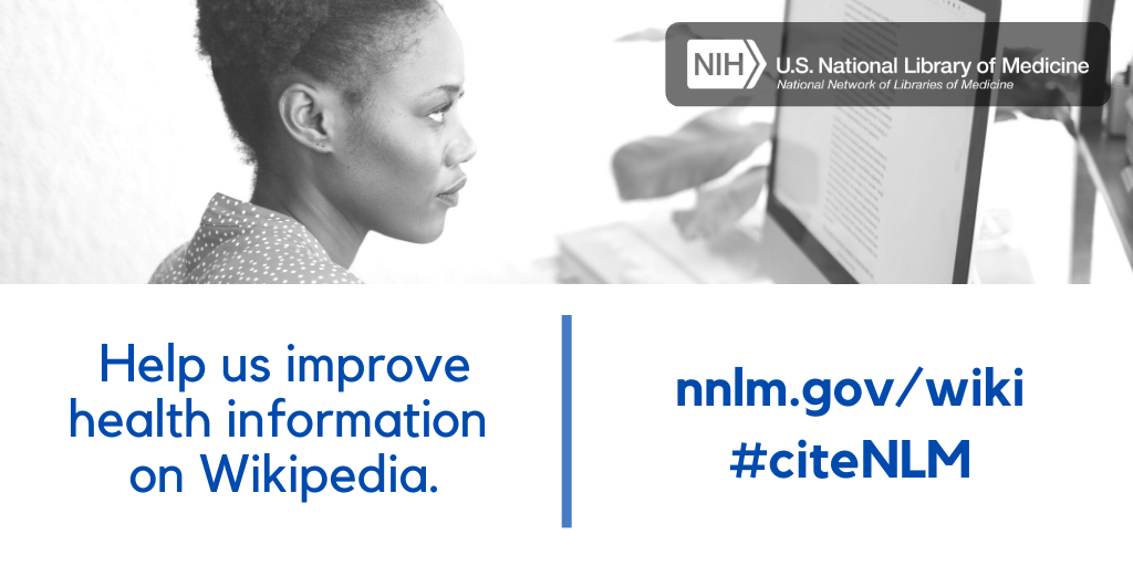 Image of a woman looking at a computer screen. Text reads Help us improve health information on wikipedia. NNLM.gov/wiki, #citenlm