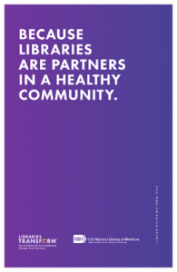 Libraries Transform poster reading: Because Libraries are Partners in a Healthy Community