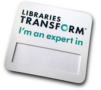 Badge: Libraries Transform, I am an expert in [fill in the blank] badge
