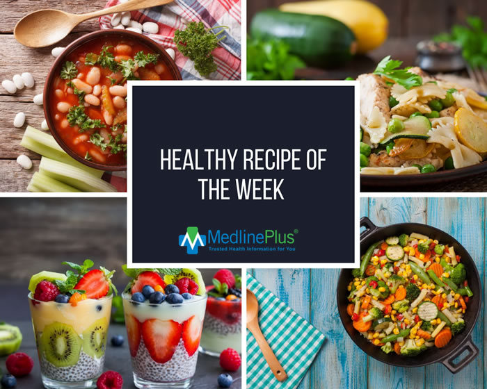 pictures of various foods for medlineplus' healthy recipe of the week